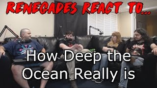 Renegades React To... How Deep The Ocean Really Is