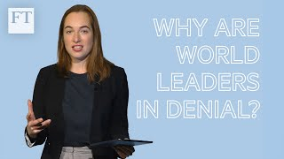 Climate change explained: why are world leaders in denial? | FT