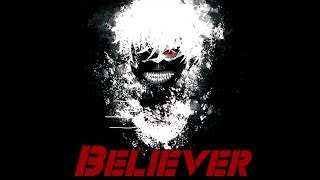[AMV]Tokyo Ghoul - Believer