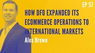 How DFO  Expanded Its Ecommerce Operations to International Markets With Alex Brown   RBM 57