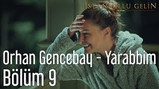 İstanbullu Gelin 9. Bölüm - Orhan Gencebay - Yarabbim