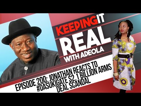 Keeping It Real With Adeola - 200 (Jonathan Reacts To #DasukiGate $2.1 Billion Arms Deal Scandal)
