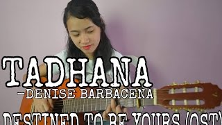 Tadhana - Denise Barbacena(Cover) Destined To Be Yours OST