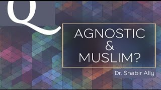 Q&A: Can One Be An Agnostic Muslim? | Dr. Shabir Ally