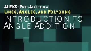 ALEKS: Pre Algebra - Lines, Angles, and Polygons: Introduction to Angle Addition