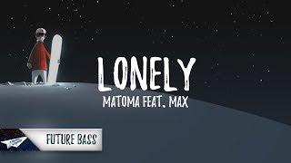 Matoma - Lonely (Lyrics / Lyric Video) Feat. MAX