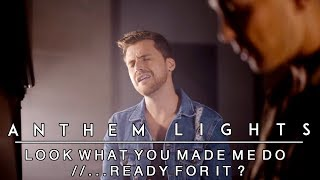Look What You Made Me Do // ...Ready For It? (by Taylor Swift) | Anthem Lights Medley