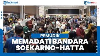Hari Terakhir Jelang Larangan Mudik, Penumpang Memadati Bandara Soekarno-Hatta