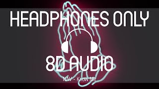 Nav   Know Me (8D AUDIO) (USE HEADPHONES)