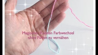Magischer Knoten / Farbwechsel Wolle