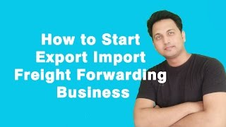How to start Export and Import Freight Forwarding Business