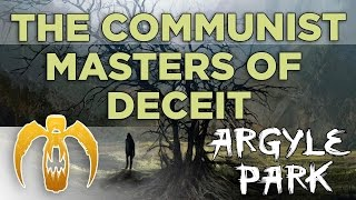 Argyle Park - The Communist Masters of Deceit