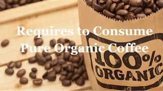 Requires to Consume Pure Organic Coffee