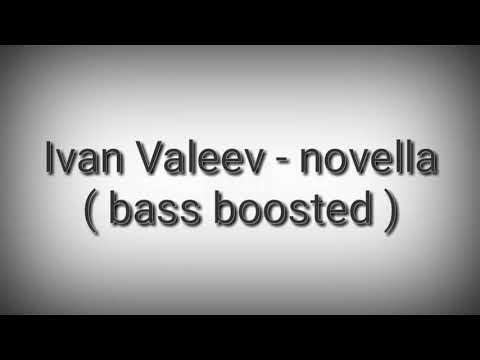 Ivan Valeev - Novella ( bass boosted )
