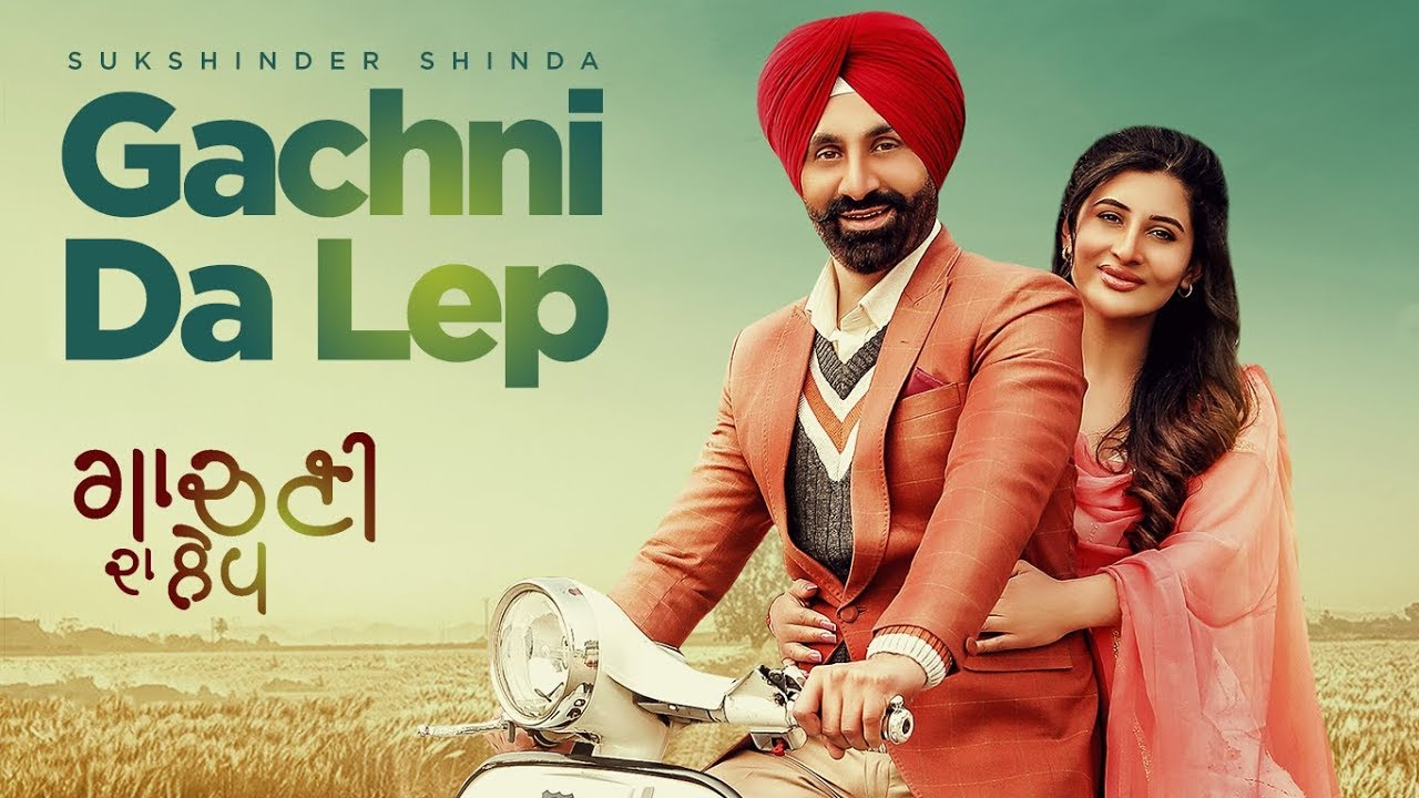 Gachni Da Lep – Sukhshinder Shinda Video Download