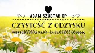 Adam Szustak OP: Czystośćz odzysku