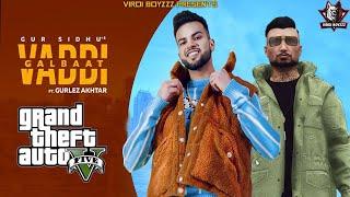 Vaddi Galbaat(Official GTA Video)Gur Sidhu | Gurlej Akhtar | Punjabi Songs | New Punjabi Songs 2021