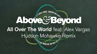 Above & Beyond feat. Alex Vargas - All Over The World (Hudson Mohawke Remix)