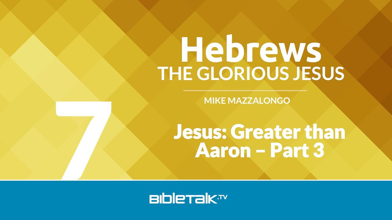 7. Jesus: Greater than Aaron