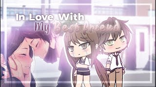 In Love With My Best Friend | Gacha Life Mini Movie | GLMM