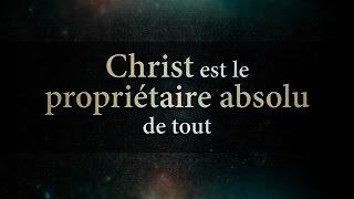 CHRIST EST LE PROPRIÉTAIRE ABSOLU DE TOUT