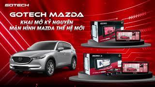 Màn Hình Android Mazda Gotech | Đẹp - Sang Trọng - Đẳng Cấp