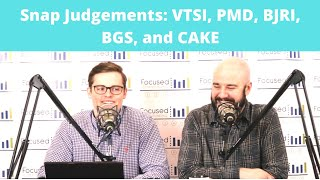Snap Judgements: VTSI, PMD, BJRI, BGS, and CAKE