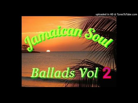 JAMAICAN SOUL BALLADS VOL.2 Ft. SOUL HITS FROM REGGAE ARTISTES