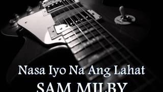 SAM MILBY - Nasa Iyo Na Ang Lahat [HQ AUDIO]