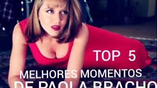 TOP 5 MELHORES MOMENTOS DE PAOLA BRACHO