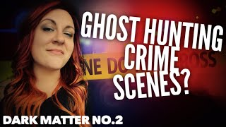 Dark Matter No.2: Ghost Hunting Gruesome Crime Scenes