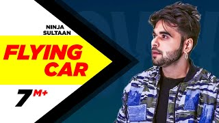 Flying Car (Full Song) | Ninja Ft. Sultaan | Latest Punjabi Song