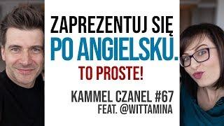 Zaprezentuj się po angielsku. To proste! Gościnnie: Arlena Witt | Kammel Czanel #67