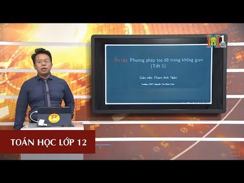 MÔN TOÁN HỌC - LỚP 12 | ÔN TẬP: PHƯƠNG PHÁP TỌA ĐỘ TRONG KHÔNG GIAN | 15H15 NGÀY 16.04.2020 (HANOITV)