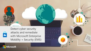 Detect cyber security attacks and remediate with Microsoft Enterprise Mobility + Security (EMS)
