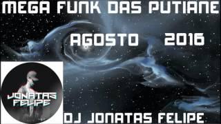 Mega Funk Das Putiane Agosto 2016 (DJ Jonatas Felipe)