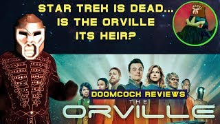 STAR TREK IS DEAD - IS THE ORVILLE ITS HEIR?  Doomcock reviews The Orville!