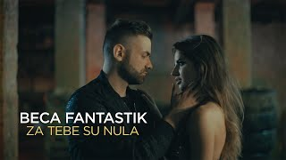 BECA FANTASTIK // ZA TEBE SU NULA (OFFICIAL VIDEO 2019)