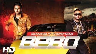 BEBO | Alfaaz Feat. Yo Yo Honey Singh | Brand New Punjabi