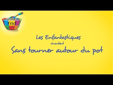 SANS TOURNER AUTOUR DU POT - Les Enfantastiques