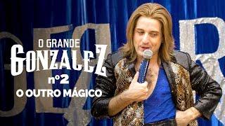 O GRANDE GONZALEZ - EP02: O OUTRO MÁGICO