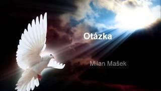Video Otázka - Milan Mašek