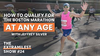 How to qualify for the Boston Marathon | Extramilest Show #24 with Jeffrey Silver