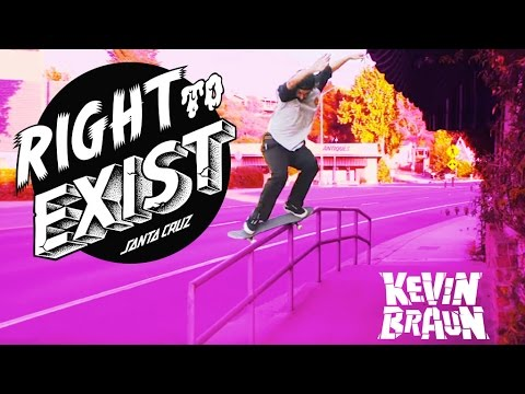 Santa Cruz Skateboards | Kevin Braun | Right To Exist