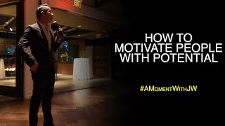 A Moment With JW | How To Motivate People With Potential