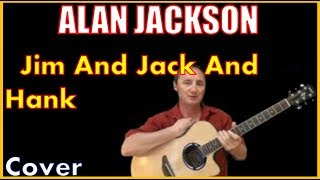 Jim And Jack And Hank Alan Jackson Cover