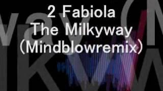 2 Fabiola  - The Milkyway (Mindblowremix)