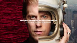 Andrew McMahon in the Wilderness - Love and Great Buildings (Audio)