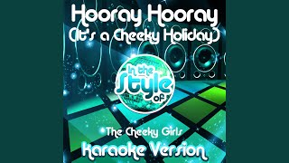 Hooray Hooray (It's a Cheeky Holiday) (In the Style of the Cheeky Girls) (Karaoke Version)