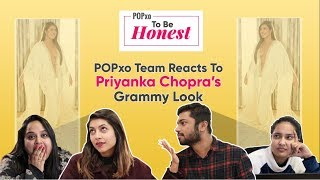 POPxo To Be Honest: POPxo Team Reacts To Priyanka Chopra's Grammy Looks - POPxo